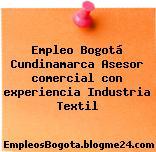 Empleo Bogotá Cundinamarca Asesor comercial con experiencia Industria Textil