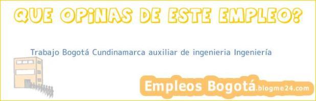 Trabajo Bogotá Cundinamarca Auxiliar De Ingeniería Ingeniería