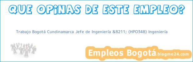 Trabajo Bogotá Cundinamarca Jefe de Ingeniería &8211; (HPO348) Ingeniería