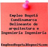 Empleo Bogotá Cundinamarca Delineante de arquitectura e Ingeniería Ingeniería