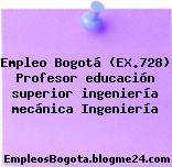 Empleo Bogotá (EX.728) Profesor educación superior ingeniería mecánica Ingeniería