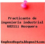 Practicante de ingeniería industrial &8211; Mosquera