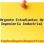 Urgente Estudiantes de Ingeniería Industrial