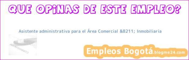 Asistente administrativa para el Área Comercial &8211; Inmobiliaria