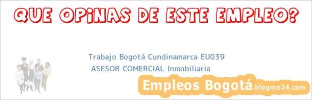 Trabajo Bogotá Cundinamarca EU039 | ASESOR COMERCIAL Inmobiliaria