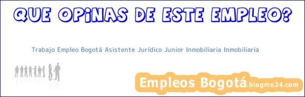 Trabajo Empleo Bogotá Asistente Jurídico Junior Inmobiliaria Inmobiliaria