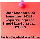 Administradora de Inmuebles &8211; Requiere empresa inmobiliaria &8211; HKS.509
