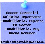 Asesor Comercial Solicita Importante Inmobiliaria, Experto En Sector Inmobiliario, Muy Buena Remuner