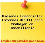 Asesoras Comerciales Externas &8211; para trabajar en Inmobiliaria