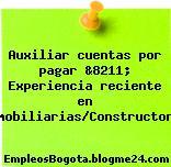 Auxiliar cuentas por pagar &8211; Experiencia reciente en Inmobiliarias/Constructoras