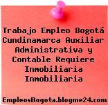 Trabajo Empleo Bogotá Cundinamarca Auxiliar Administrativa y Contable Requiere Inmobiliaria Inmobiliaria
