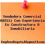 Vendedora Comercial &8211; Con Experiencia En Constructora O Inmobiliaria
