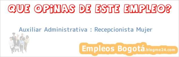 Auxiliar Administrativa : Recepcionista Mujer