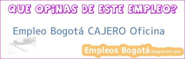 Empleo Bogotá CAJERO Oficina