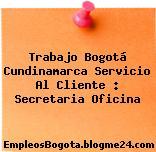 Trabajo Bogotá Cundinamarca Servicio Al Cliente : Secretaria Oficina