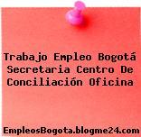 Trabajo Empleo Bogotá Secretaria Centro De Conciliación Oficina