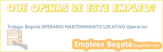 Trabajo Bogotá OPERARIO MANTENIMIENTO LOCATIVO Operarios