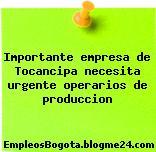 Importante empresa de Tocancipa necesita urgente operarios de produccion