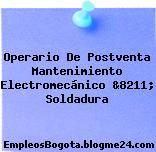 Operario De Postventa Mantenimiento Electromecánico &8211; Soldadura