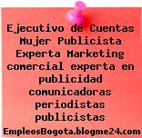 Ejecutivo de Cuentas Mujer Publicista Experta Marketing comercial experta en publicidad comunicadoras periodistas publicistas