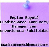 Empleo Bogotá Cundinamarca Community Manager con experiencia Publicidad