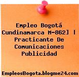 Empleo Bogotá Cundinamarca M-862] | Practicante De Comunicaciones Publicidad