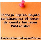 Trabajo Empleo Bogotá Cundinamarca Director de cuenta Mercadeo Publicidad
