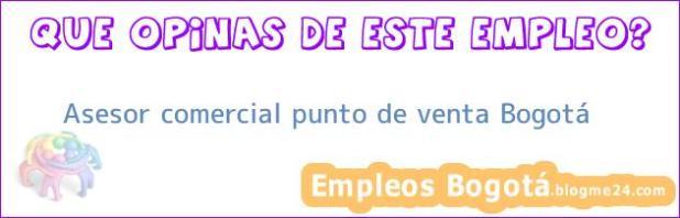 Asesor comercial punto de venta Bogotá