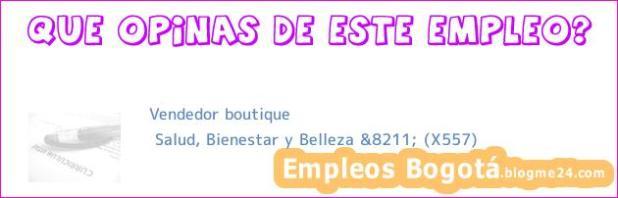 Vendedor boutique | Salud, Bienestar y Belleza &8211; (X557)