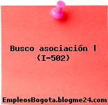 Busco asociación | (I-502)