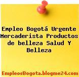 Empleo Bogotá Urgente Mercaderista Productos de belleza Salud Y Belleza