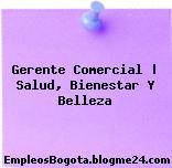 Gerente Comercial   Salud, Bienestar Y Belleza