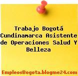 Trabajo Bogotá Cundinamarca Asistente de Operaciones Salud Y Belleza