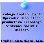 Trabajo Empleo Bogotá Aprendiz Sena etapa productiva Tecnologo Sistemas Salud Y Belleza