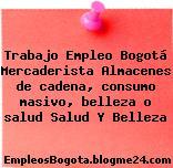 Trabajo Empleo Bogotá Mercaderista Almacenes de cadena, consumo masivo, belleza o salud Salud Y Belleza