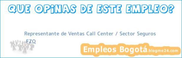 Representante de Ventas Call Center / Sector Seguros   FZQ