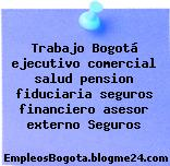 Trabajo Bogotá ejecutivo comercial salud pension fiduciaria seguros financiero asesor externo Seguros
