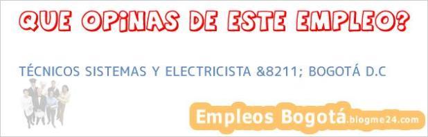 TÉCNICOS SISTEMAS Y ELECTRICISTA &8211; BOGOTÁ D.C