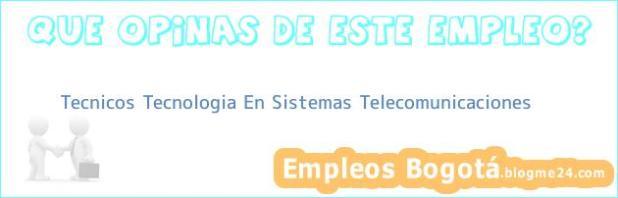 Tecnicos Tecnologia En Sistemas Telecomunicaciones