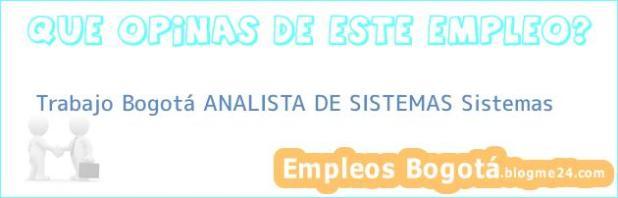 Trabajo Bogotá ANALISTA DE SISTEMAS Sistemas