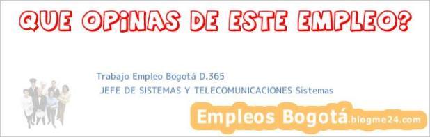 Trabajo Empleo Bogotá D.365 | JEFE DE SISTEMAS Y TELECOMUNICACIONES Sistemas