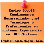 Empleo Bogotá Cundinamarca Desarrollador .net Tecnologos o Profesionales en sistemas Experiencia en .NET Sistemas