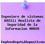 Ingeniero de sistemas &8211; Analista de Seguridad de la Informacion AW826