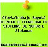 OfertaTrabajo Bogotá TECNICO O TECNOLOGO EN SISTEMAS DE SOPORTE Sistemas