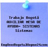 Trabajo Bogotá AUXILIAR MESA DE AYUDA- SISTEMAS Sistemas