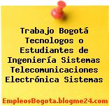 Trabajo Bogotá Tecnologos o Estudiantes de Ingeniería Sistemas Telecomunicaciones Electrónica Sistemas