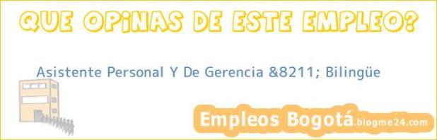 Asistente Personal Y De Gerencia &8211; Bilingüe