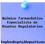 Químico farmacéutico Especialista en Asuntos Regulatorios