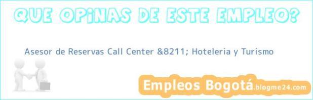 Asesor de Reservas Call Center &8211; Hoteleria y Turismo