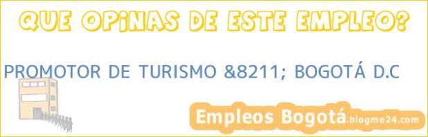 PROMOTOR DE TURISMO &8211; BOGOTÁ D.C